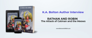 Interview with K.A. Bolton | Author of Ratman and Robin: The Attack of Catman and the Meows